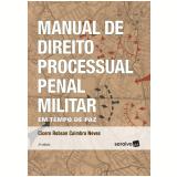 Manual de Direito Processual Penal Militar – Em Tempo de Paz - Cicero Robson Coimbra Neves