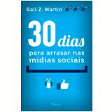 30 Dias Para Arrasar nas M�dias Sociais  - Gail Z. Martin
