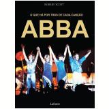 ABBA - O Que Há por Trás de Cada Canção - Robert Scott