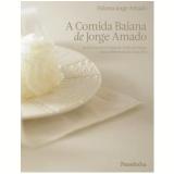 A Comida Baiana de Jorge Amado - Paloma Jorge Amado