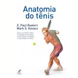 Anatomia Do Tênis - E. Paul Roetert, Mark S. Kovacs