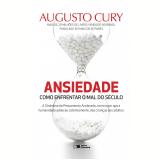ANSIEDADE: COMO ENFRENTAR O MAL DO S�CULO (Ebook) - Augusto Cury