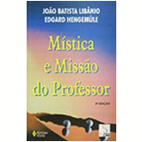 M�stica e Miss�o do Professor Vol. 1 2� Edi��o - Jo�o Batista Lib�nio