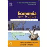 Economia sem Truques o Mundo a Partir das Escolhas de Cada um - Carlos Eduardo GonÇalves