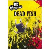 MTV Apresenta - Dead Fish (DVD) - Dead Fish