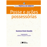 COL. PRÁTICA DO DIREITO 14 - POSSE E AÇÕES POSSESSÓRIAS - 1ª edição (Ebook) - Gustavo Kratz Gazalle