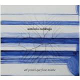 Antônio Zambujo - Até Pensei Que Fosse Minha (CD) - Antonio Zambujo