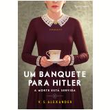 Um Banquete Para Hitler - A Morte Está Servida - V. S. Alexander