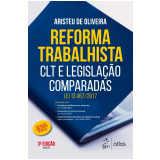 Reforma Trabalhista - CLT e Legislação Comparadas - Aristeu de Oliveira