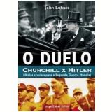 O Duelo: Churchill x Hitler - John Lukacs
