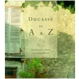 Ducasse de A a Z - Alain Ducasse