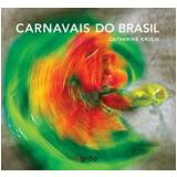 Carnavais do Brasil - Catherine Krulik