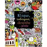 Risque, Rabisque, Desenhe E Pinte - Fiona Watt