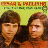 Cesar & Paulinho - Venha Me Dar Suas Mãos (CD)