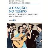 A Can��o No Tempo - Zuza Homem de Mello, Jairo Severiano
