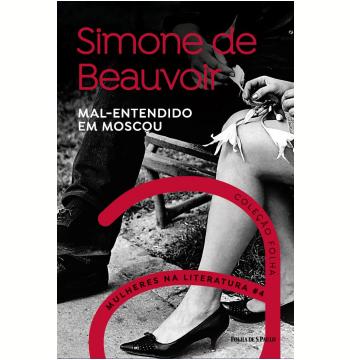 Simone de Beauvoir - Mal-Entendido em Moscou (Vol. 04)