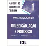 Jurisdição, Ação e Processo (Vol. 1) - Manoel Antonio Teixeira Filho