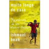 Muito Longe de Casa - Ishmael Beah