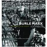Roberto Burle Marx 100 anos - Lauro Cavalcanti, Farès el-Dahdah