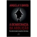 A Democracia da Abolição - Angela Y. Davis