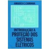 Introdução à Proteção dos Sistemas Elétricos - Amadeu Casal Caminha