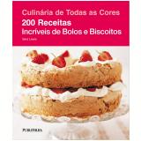 200 Receitas Incríveis de Bolos e Biscoitos - Sara Lewis