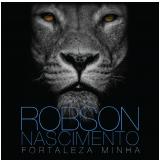 Robson Nascimento - Fortaleza Minha (CD) - Robson Nascimento
