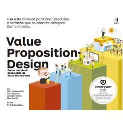 Value Proposition Design - Como Construir Propostas de Valor Inovadoras - Bernarda, Greg; Osterwalder, Alex ( 9788567389257 )