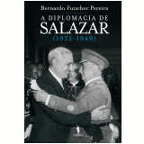 A Diplomacia de Salazar (1932-1949) (Ebook) -  Bernardo Futscher Pereira