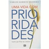 Uma Vida Com Prioridade - Carlos Alberto Bezerra
