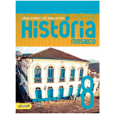 Projeto Mosaico: História 8º Ano - Ensino Fundamental Ii - Claudio Vicentino