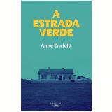 A Estrada Verde - Anne Enright