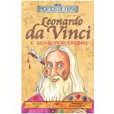 Leonardo da Vinci e o Seu Supercérebro - Michael Cox
