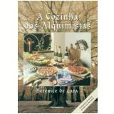 A Cozinha dos Alquimistas - Berenice de Lara