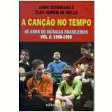 A Can��o no Tempo: 1958 - 1985 (Vol. 2) - Zuza Homem de Mello, Jairo Severiano