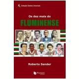 Os Dez Mais do Fluminense - Roberto Sander