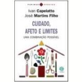 Cuidado, Afeto e Limites - José Martins Filho, Ivan Capelatto
