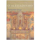 O Aleijadinho - Fernando Jorge