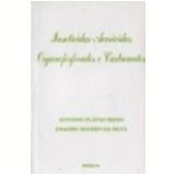 Inseticidas Acaricidas Organofosforados e Carbamatos - Antonio Flavio Midio, Erasmo Soares da Silva