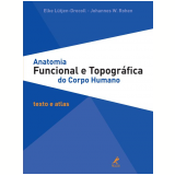 Anatomia Funcional e  Topográfica do Corpo Humano - Johannes W. Rohen, Lütjen-Drecoll