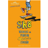SK8: Manual do Pequeno Skatista Cidadão - Vinícius Patrial