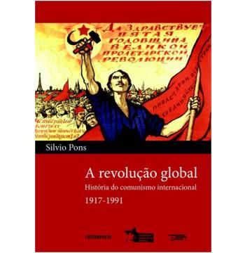 A Revoluçao Global Historia Do Comunismo Internacional 1917-1991
