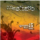 Maskavo - Queremos Mais 15 Anos - Ao Vivo (CD) - Maskavo