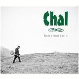 Chal - Onde O Tempo É Solto (CD) - Chal