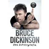 Bruce Dickinson - Uma Autobiografia - Bruce Dickinson