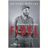 O Homem que Inventou Fidel - Anthony DePalma