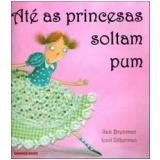Até as Princesas Soltam Pum - Ilan Brenman
