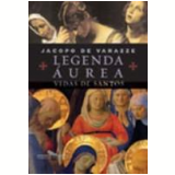 Legenda Áurea Vidas de Santos - Jacopo de Varazze