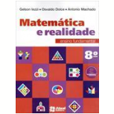 Matemática e Realidade - 8º Ano - 8ª Ed. 2013 - Ensino Fundamental II - Antonio Machado, Gelson Iezzi, Osvaldo Dolce  Iezzi
