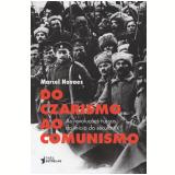 Do Czarismo ao Comunismo - Marcel Novaes